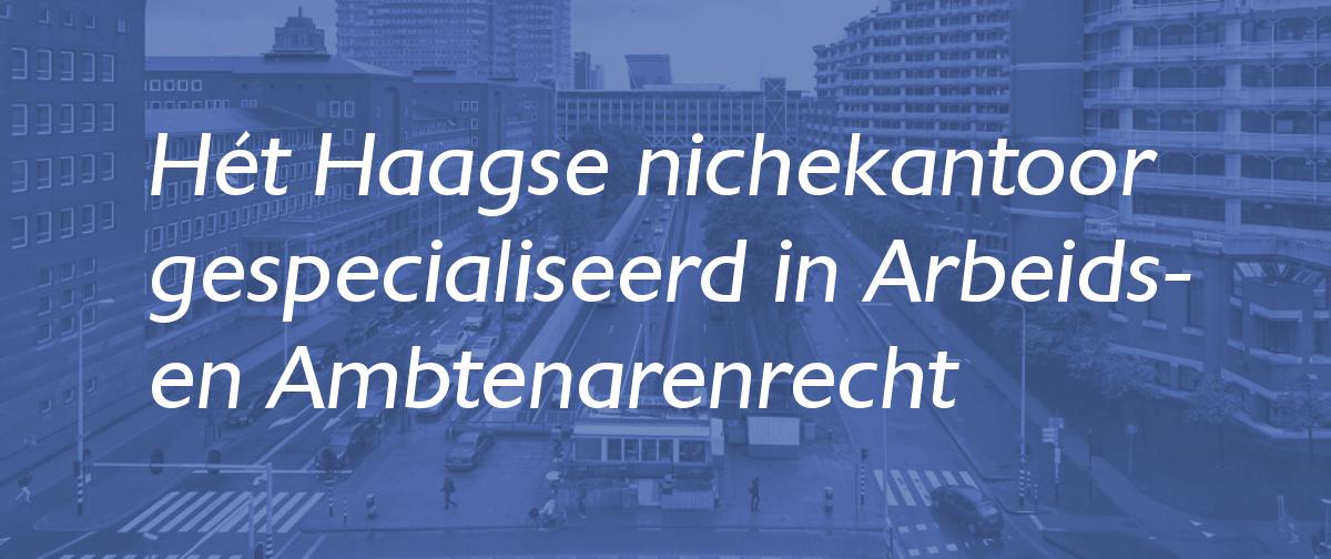 Hét Haagse nichekantoor gespecialiseerd in Arbeids- en Ambtenarenrecht
